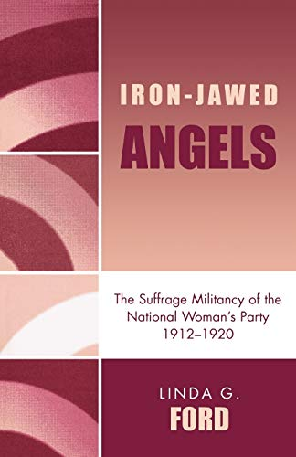 9780819182067: Iron-jawed Angels: The Suffrage Militancy of the National Woman's Party 1912-1920