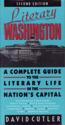 Literary Washington: A Complete Guide to the Literary Life in the Capital: Cutler, David
