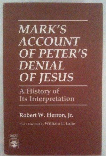 Mark s Account of Peter s Denial: A History of Its Interpretation (Hardback): Robert W. Herron