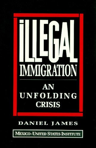 Illegal Immigration: An Unfolding Crisis: James, Daniel