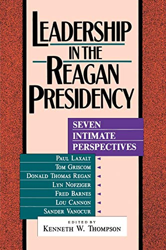 9780819184740: Leadership in the Reagan Presidency: Seven Intimate Perspectives (Miller Center Reagan Oral History Series)