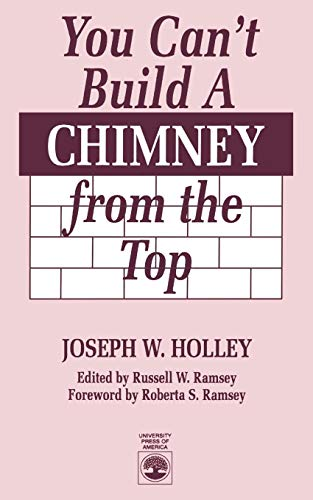 You Can't Build a Chimney From the: Joseph W. Holley;