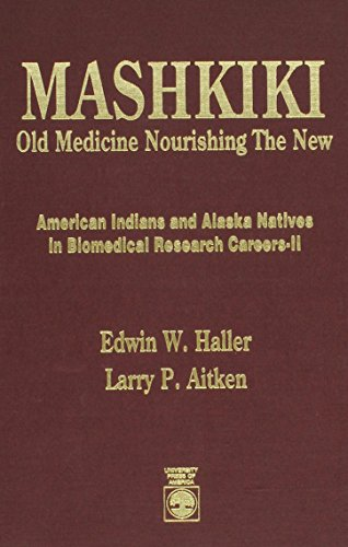 MASHKIKI: OLD MEDICINE NOURISHING THE NEW: AMERICAN: Haller, Edwin W.