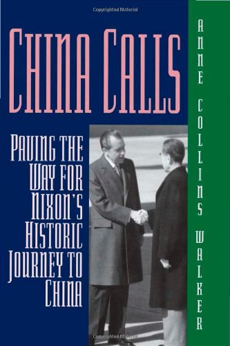 China Calls: Paving the Way for Nixon's Historic Journey to China: Walker, Anne Collins, and ...