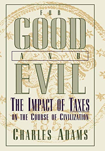For Good and Evil: The Impact of Taxes on the Course of Civilization.: ADAMS, CHARLES