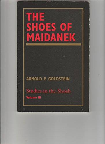 The Shoes of Maidanek: Goldstein, Arnold P.