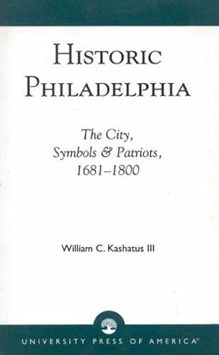 9780819187680: Historic Philadelphia: The City, Symbols and Patriots, 1681-1800