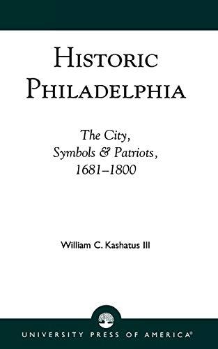 9780819187697: Historic Philadelphia: The City, Symbols and Patriots, 1681-1800 (Studies)