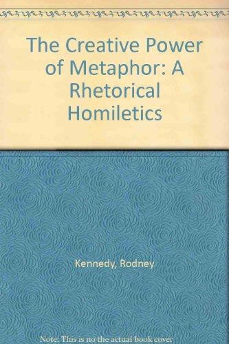 9780819188465: The Creative Power of Metaphor: A Rhetorical Homiletics
