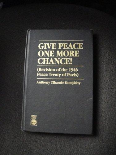 Give Peace One More Chance!: Komjathy, Anthony Tihamer