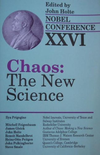 Chaos: The New Science (Nobel Conference XXVI): John Holte, James