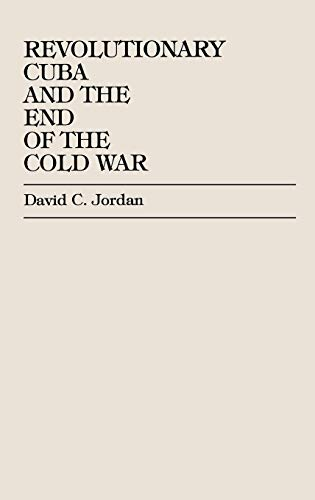 Revolutionary Cuba and the End of the Cold War: David C. Jordan