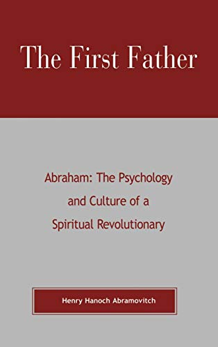 9780819190277: The First Father Abraham: The Psychology and Culture of a Spiritual Revolutionary