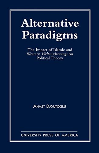 9780819190475: Alternative Paradigms: The Impact of Islamic and Western Weltanschauungs on Political Theory