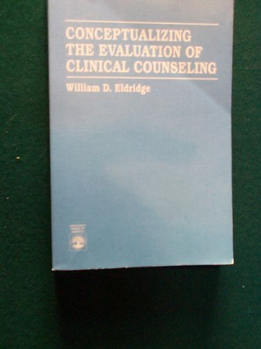 Conceptualizing the Evaluation of Clinical Counseling: Eldridge, William D.