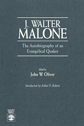 J. Walter Malone The Autobiography of an Evangelical Quaker: John W. Oliver Jr.