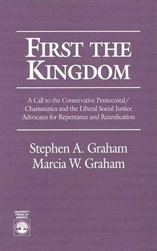 First the Kingdom: A Call to the Conservative Pentecostal/Charismatics and the Liberal Social Jus...
