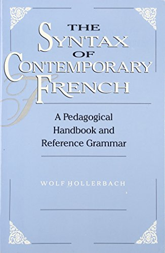 The Syntax of Contemporary French: A Pedagogical Handbook and Reference Grammar (Paperback): Wolf ...