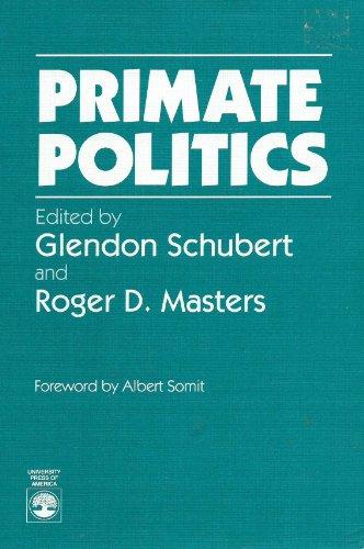 Primate Politics: Roger D. Masters, Glendon Schubert