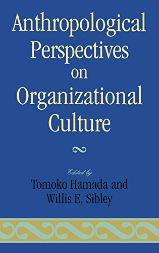 Anthropological Perspectives on Organizational Culture: Hamada, Tomoko; Sibley, Willis E. (editors)