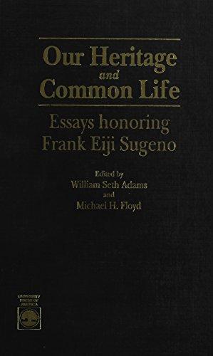 Our Heritage and Common Life: Essays Honoring Frank Eiji Sugeno: Adams, William Seth; Floyd, ...