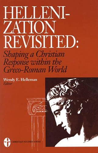 Hellenization Reconsidered: Shaping a Christian Response within the Greco-Roman World (Paperback): ...