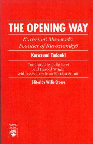 The Opening Way: Kurozumi Munetada, Founder of Kurozumikyo: Kurozumi Tadaaki