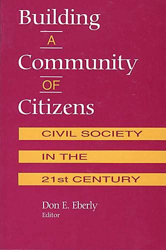 Building a Community of Citizens: Civil Society: Eberly, Don; E.