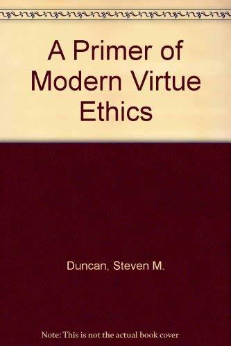 A Primer of Modern Virtue Ethics: Duncan, Steven M.