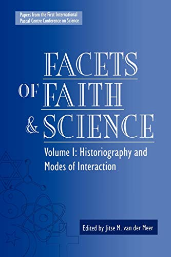 Facets of Faith and Science: Vol. I: Historiography and Modes of Interaction (Facets of Faith &...