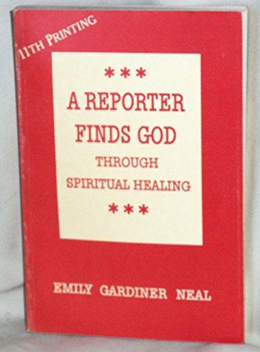 A Reporter Finds God Through Spiritual Healing: Neal, Emily G.