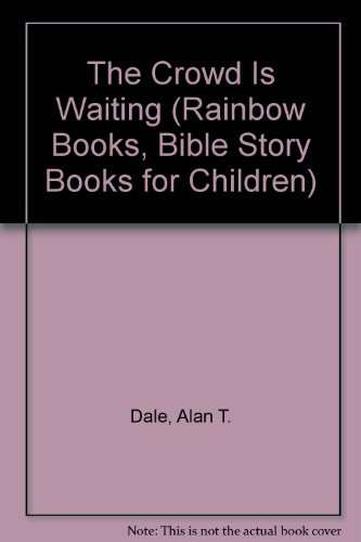 The Crowd Is Waiting (Rainbow Books, Bible: Dale, Alan T.