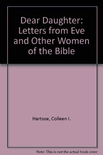 Dear Daughter: Letters from Eve and Other Women of the Bible: Hartsoe, Colleen I.