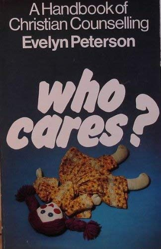 Who Cares? a Handbook of Christian Counselling.: Peterson, Evelyn C.