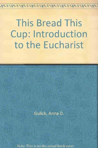 This Bread, This Cup : An Introduction to the Eucharist