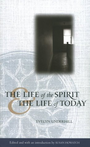 The Life of the Spirit and the Life of Today (Library of Anglican Spirituality): Evelyn Underhill