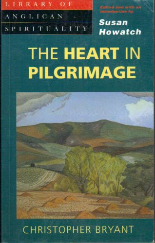 The Heart in Pilgrimage (Library of Anglican Spirituality) (0819216348) by Christopher Rex Bryant