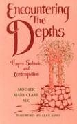 Encountering the Depths: Prayer, Solitude, and Contemplation: Mary Clare, Mother