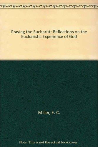 Praying the Eucharist: Miller, Charles