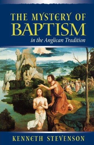 The Mystery of Baptism in the Anglican Tradition: Stevenson, Kenneth E.