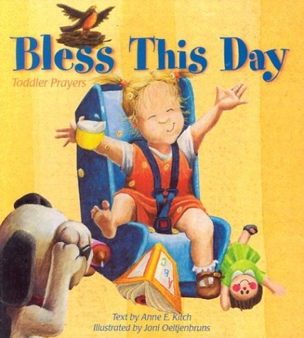 Bless This Day: Toddler Prayers: Anne E. Kitch, Joni Oeltjenbruns
