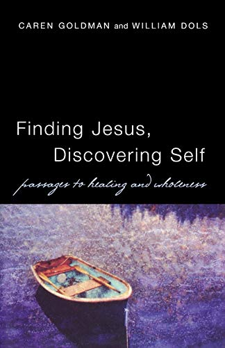 Finding Jesus, Discovering Self: Passages to Healing: Goldman, Caren; Dols,