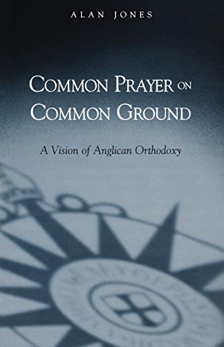 9780819222473: Common Prayer on Common Ground: A Vision of Anglican Orthodoxy