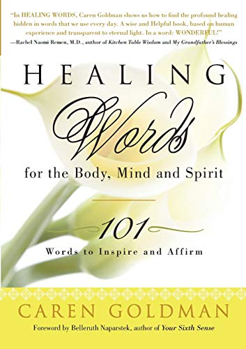 Healing Words for the Body, Mind, and Spirit: 101 Words to Inspire and Affirm: Caren Goldman; ...