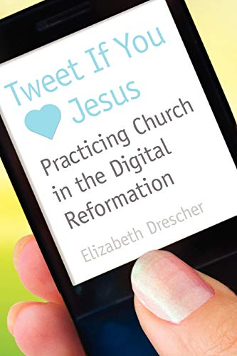 9780819224231: Tweet If You Heart  Jesus: Practicing Church in the Digital Reformation