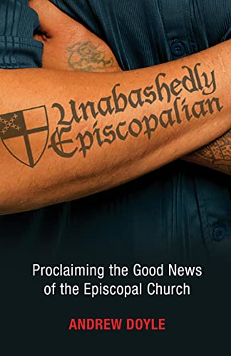 Unabashedly Episcopalian: Proclaiming the Good News of the Episcopal Church: Doyle, C. Andrew