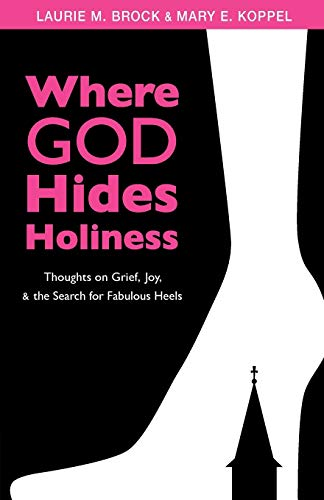 9780819228185: Where God Hides Holiness: Thoughts on Grief, Joy and the Search for Fabulous Heels
