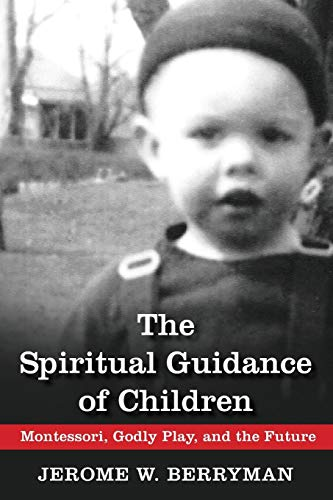 9780819228406: The Spiritual Guidance of Children: Montessori, Godly Play, and the Future