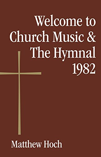 Welcome to Church Music the Hymnal 1982: Matthew Hoch