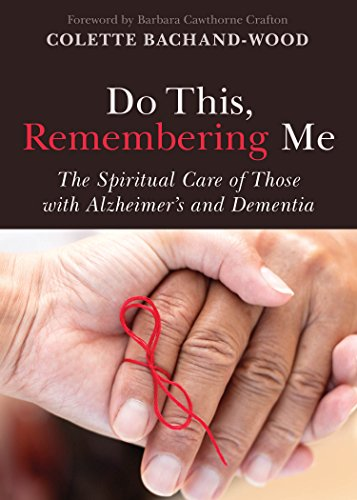 Do This, Remembering Me: The Spiritual Care of Those with Alzheimer's and Dementia: Colette ...
